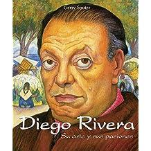 Diego Rivera - Su arte y sus pasiones (Spanish Edition)