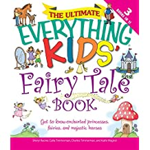The Ultimate Everything Kids' Fairy Tale Book: Get to know enchanted princesses, fairies, and majestic horses (Everything® Kids) (English Edition)