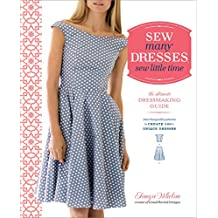 Sew Many Dresses, Sew Little Time: The Ultimate Dressmaking Guide (English Edition)