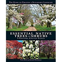 Essential Native Trees and Shrubs for the Eastern United States: The Guide to Creating a Sustainable Landscape (English Edition)