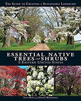 """""""Essential Native Trees and Shrubs for the Eastern United States: The Guide to Creating a Sustainable Landscape (English Edition)"""",作者:[Tony Dove, Ginger Woolridge]"""