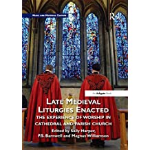 Late Medieval Liturgies Enacted: The Experience of Worship in Cathedral and Parish Church (Music and Material Culture) (English Edition)