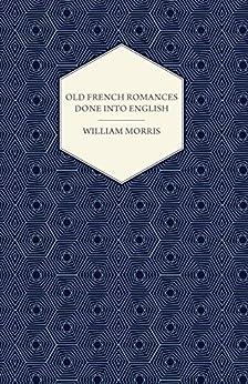 """Old French Romances Done into English (1896) (English Edition)"",作者:[Morris, William]"