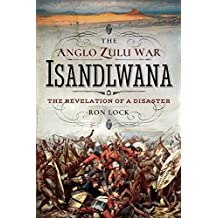 The Anglo Zulu War - Isandlwana: The Revelation of a Disaster (English Edition)