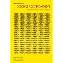 Concrete Abstract Algebra: From Numbers to Gröbner Bases (English Edition)