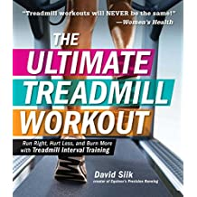 The Ultimate Treadmill Workout: Run Right, Hurt Less, and Burn More with Treadmill Interval Training (English Edition)