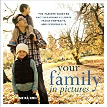 Your Family in Pictures: The Parents' Guide to Photographing Holidays, Family Portraits, and Everyday Life (English Edition)