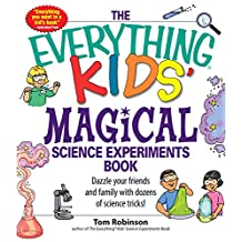 The Everything Kids' Magical Science Experiments Book: Dazzle your friends and family by making magical things happen! (Everything® Kids) (English Edition)
