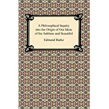 A Philosophical Inquiry into the Origin of Our Ideas of the Sublime and Beautiful (English Edition)
