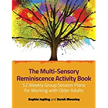 The Multi-Sensory Reminiscence Activity Book: 52 Weekly Group Session Plans for Working with Older Adults (English Edition)