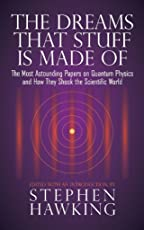 The Dreams That Stuff Is Made Of: The Most Astounding Papers of Quantum Physics--and How They Shook the Scientific World (English Edition)