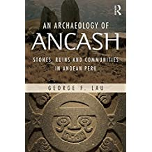 An Archaeology of Ancash: Stones, Ruins and Communities in Andean Peru (English Edition)