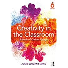 Creativity in the Classroom: Schools of Curious Delight (English Edition)