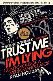 Trust Me, I'm Lying: Confessions of a Media Manipulator (English Edit