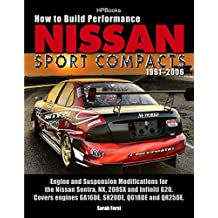 How to Build Performance Nissan Sport Compacts, 1991-2006 HP1541: Engine and Suspension Modifications for Nissan Sentra, NX, 200SX, and Infiniti G20. Covers ... QG18DE, and QR25DE. (English Edition)