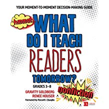 What Do I Teach Readers Tomorrow? Nonfiction, Grades 3-8: Your Moment-to-Moment Decision-Making Guide (Corwin Literacy) (English Edition)