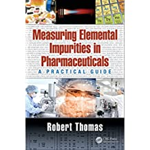 Measuring Elemental Impurities in Pharmaceuticals: A Practical Guide (Practical Spectroscopy Book 40) (English Edition)