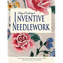Shay Pendray's Inventive Needlework: Techniques & Inspiration for Gold Work, Painted Canvas, & Shading (English Edition)