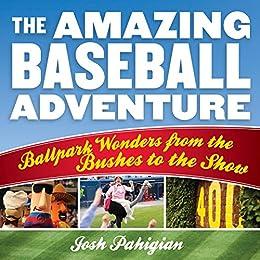 """The Amazing Baseball Adventure: Ballpark Wonders from the Bushes to the Show (English Edition)"",作者:[Pahigian, Josh]"
