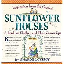 Sunflower Houses: Inspiration From the Garden--A Book for Children and Their Grown-Ups (English Edition)