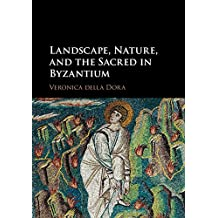 Landscape, Nature, and the Sacred in Byzantium (English Edition)