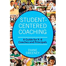 Student-Centered Coaching: A Guide for K–8  Coaches and Principals (English Edition)