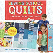 Sewing School ® Quilts: 15 Projects Kids Will Love to Make; Stitch Up a Patchwork Pet, Scrappy Journal, T-Shirt Quilt, and More (English Edition)
