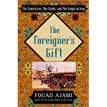 The Foreigner's Gift: The Americans, the Arabs, and the Iraqis in Iraq (English Edition)