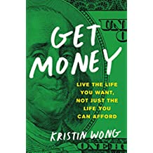 Get Money: Live the Life You Want, Not Just the Life You Can Afford (English Edition)