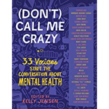 (Don't) Call Me Crazy: 33 Voices Start the Conversation about Mental Health (English Edition)