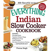 The Everything Indian Slow Cooker Cookbook: Includes Pineapple Raita, Tandoori Chicken Wings, Mulligatawny Soup, Lamb Vindaloo, Five-Spice Strawberry Chutney...and ... more! (Everything®) (English Edition)