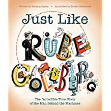 Just Like Rube Goldberg: The Incredible True Story of the Man Behind the Machines (English Edition)