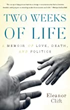 Two Weeks of Life: A Memoir of Love, Death, and Politics (English Edition)