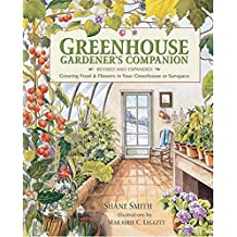 Greenhouse Gardener's Companion, Revised: Growing Food & Flowers in Your Greenhouse or Sunspace (English Edition)