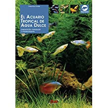 El acuario tropical de agua dulce (Spanish Edition)