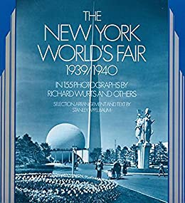 """The New York World's Fair, 1939/1940: in 155 Photographs by Richard Wurts and Others (New York City) (English Edition)"",作者:[Wurts, Richard]"