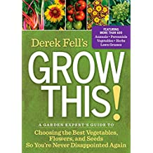 Derek Fell's Grow This!: A Garden Expert's Guide to Choosing the Best Vegetables, Flowers, and Seeds So You're Never Disappointed Again (English Edition)