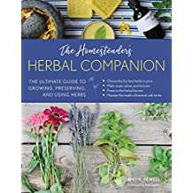 The Homesteader's Herbal Companion: The Ultimate Guide to Growing, Preserving, and Using Herbs (English Edition)