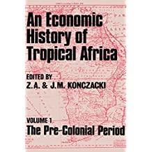An Economic History of Tropical Africa: Volume One : The Pre-Colonial Period (English Edition)
