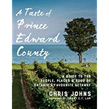 A Taste of Prince Edward County: A Guide to the People, Places & Food of Ontario's Favourite Getaway (English Edition)