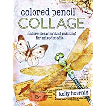 Colored Pencil Collage: Nature Drawing and Painting for Mixed Media (English Edition)