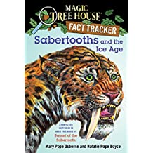 Sabertooths and the Ice Age: A Nonfiction Companion to Magic Tree House #7: Sunset of the Sabertooth (Magic Tree House (R) Fact Tracker Book 12) (English Edition)