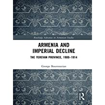Armenia and Imperial Decline: The Yerevan Province, 1900-1914 (Routledge Advances in Armenian Studies) (English Edition)