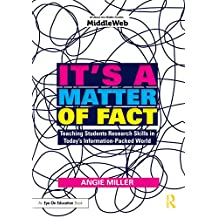 It's a Matter of Fact: Teaching Students Research Skills in Today's Information-Packed World (English Edition)