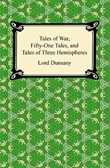 """""""Tales of War, Fifty-One Tales, and Tales of Three Hemispheres (English Edition)"""",作者:[Dunsany, Lord]"""