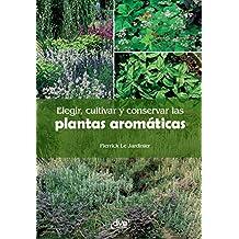 Elegir, cultivar y conservar las plantas aromáticas (Spanish Edition)