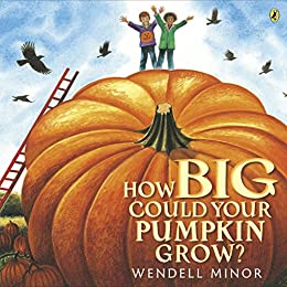 """How Big Could Your Pumpkin Grow? (English Edition)"",作者:[Minor, Wendell]"