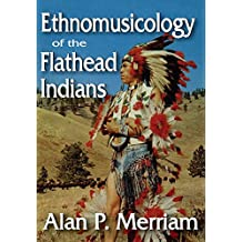 Ethnomusicology of the Flathead Indians (English Edition)