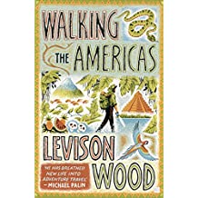 Walking the Americas: 'A wildly entertaining account of his epic journey' Daily Mail (English Edition)