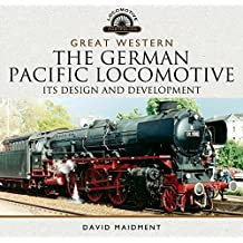 The German Pacific Locomotive: Its Design and Development (Locomotive Portfolio Series) (English Edition)